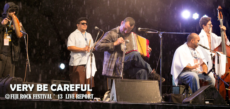 VERY BE CAREFUL @ FUJI ROCK FESTIVAL '13 LIVE REPORT