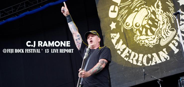 C.J RAMONE @ FUJI ROCK FESTIVAL '13 LIVE REPORT