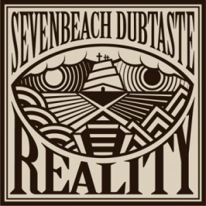 seven beach DUBTASTE - New Album 『REALITY』 RELEASE