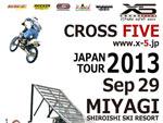 2013 CROSS FIVE JAPAN TOUR VOL,33 MIYAGI!! 2013.09.29 (sun) at みやぎ蔵王白石スキー場