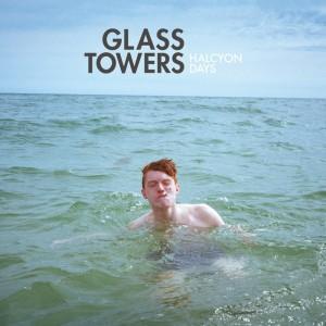 Glass Towers - デビュー・フルアルバム 『Halcyon Days』
