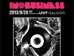 IN BUSINESS – 2013.09.28 (Sat) at 代官山UNIT + SALOON