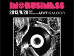 IN BUSINESS - 2013.09.28 (Sat) at 代官山UNIT + SALOON / A-FILES オルタナティヴ ストリートカルチャー ウェブマガジン