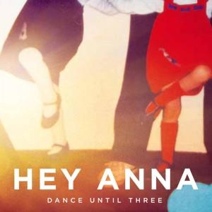 Hey Anna - 日本発アルバム 『Dance Until Three』