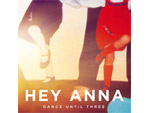 Hey Anna – 日本発アルバム 『Dance Until Three』 RELEASE