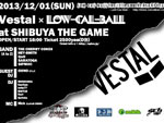 Low-Cal-Ball The 10th Anniversary Year – VESTAL x Low-Cal-Ball – 2013/12/01(SUN) at SHIBUYA THE GAME / A-FILES オルタナティヴ ストリートカルチャー ウェブマガジン