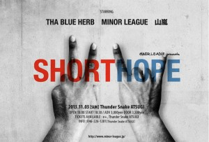 MINOR LEAGUE presents【SHORT HOPE】 2013.11.3(sun) at Thunder Snake ATUSGI