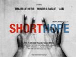 MINOR LEAGUE presents【SHORT HOPE】 2013.11.3(sun) at Thunder Snake ATUSGI