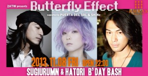 2ATW presents ButterflyEffect supported by PUERTA DEL SOL & SHINe - 2013/11/8 (fri) at 渋谷amate-raxi