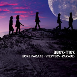 BUCK-TICK - NEW SINGLE 『LOVE PARADE/STEPPERS –PARADE』