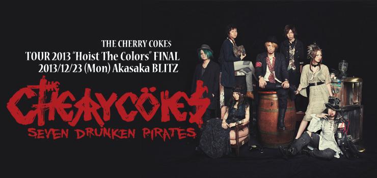 "THE CHERRY COKE$ - TOUR 2013 ""Hoist The Colors"" FINAL 2013/12/23 (Mon) at Akasaka BLITZ"