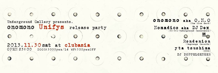 "Underground Gallery presents. onomono ""Unifys"" release party 2013.11.30 (Sat)11pm- at clubasia"