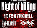"IN FOR THE KILL Presents -Night of killing Vol.1- 2013.12.22(sun) at SHIBUYA CYCLONE ""GARRET"""