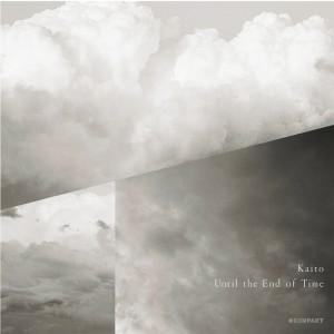 Kaito (aka Hiroshi Watanabe) 『Until the End of Time』