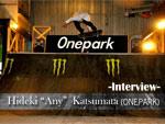 """Hideki """"Any"""" Katsumata(ONEPARK) Interview"""