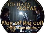 CD HATA×KOYAS – 即興セッションシリーズ第一弾 『Play off the cuff Vol.1 ~encounter~』 Release