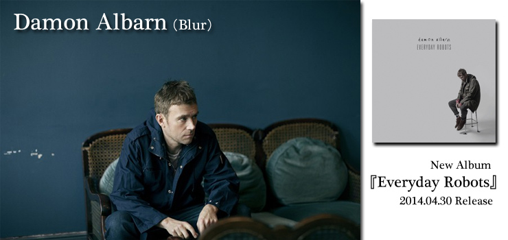 DamonAlbarn (Blur) - 1st Solo Album 『Everyday Robots』 Release