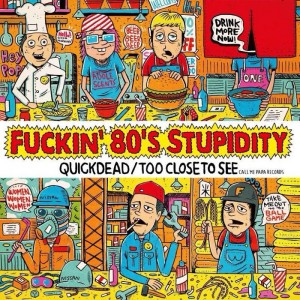 QUICKDEAD / TOO CLOSE TO SEE - スプリット・アルバム『Fuckin'80's Stupidity』
