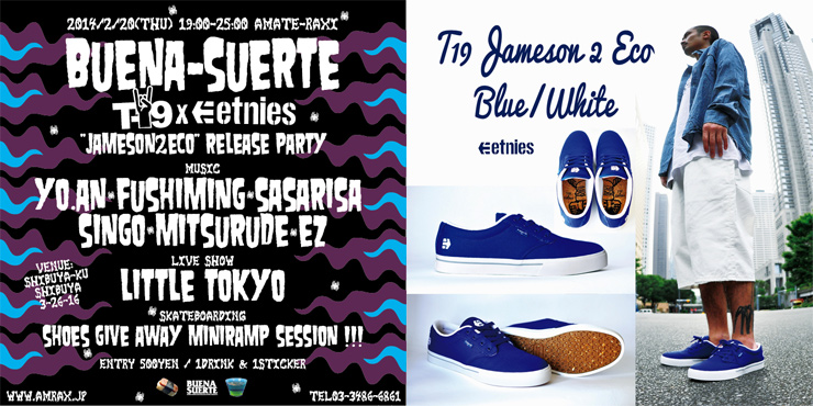 BUENASUERTE T19×etnies JAMESON 2 ECO Release party 2014.2.20(thu) at 渋谷amate-raxi