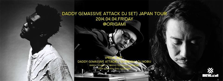 DADDY G(MASSIVE ATTACK DJ SET) JAPAN TOUR 2014 - 4/4(Fri) 表参道ORIGAMI / 4/5(Sat) 大阪STUDIO PARTITA