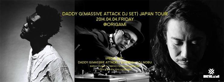 DADDY G(MASSIVE ATTACK DJ SET) JAPAN TOUR 2014 - 4/4(Fri) 表参道ORIGAMI / 4/5(Sat) 大阪STUDIO PARTITA