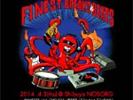 Finest Breaks & Beats  -Our Favorite Bourbon Maker's Mark- 2014/04/03(木)at 渋谷NOS ORG