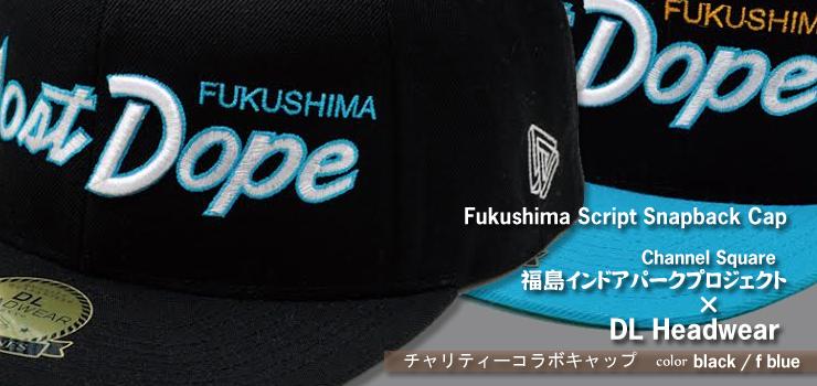 Fukushima Script 6Panel Snapback Cap 【Channel Square 福島インドアパークプロジェク×DL Headwear】チャリティーコラボキャップ