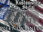 KUSTOMSTYLE – 2014 NEW LINEUP (PARKA & SHORTS)