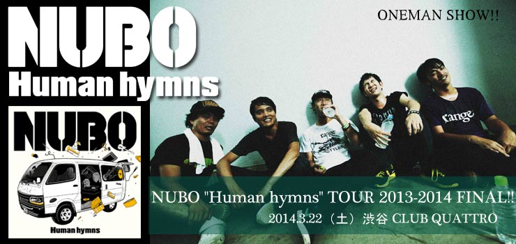 "NUBO - ""Human hymns"" TOUR 2013-2014 FINAL!! 2014.03.22(sat) at 渋谷CLUB QUATTRO"