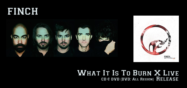 FINCH - LIVE CD & DVD (DVD: All Region) 『What It Is To Burn X Live』 Release