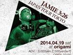 Jamie 3:26 JAPAN TOUR 2014 TOKYO – 2014.04.19(sat) at 表参道ORIGAMI