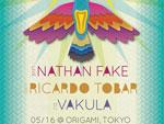 NATHAN FAKE / ROCARDO TOBAR / Vakula 来日公演2014 【05.16(fri)-東京ORIGAMI、05.17(sat)18(sun)- 京都 THE STAR FESTIVAL】