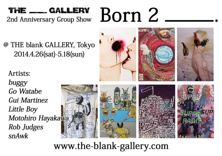"THE blank GALLERY 2nd Anniversary Exhibition ""Born 2 _____.""  2014.04.26(sat)~05.18(sun)"