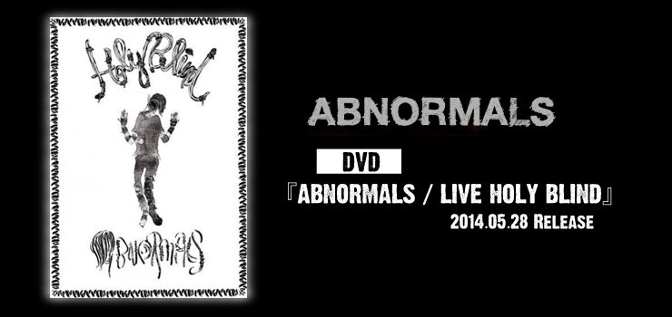 ABNORMALS - DVD 『ABNORMALS / LIVE HOLY BLIND』 Release
