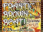 FRANTIC BROWN BEAT! & Mundoismo Records presents 「FRANTIC BROWN BEAT! EP1 & EP2 Release Party!!!」2014.06.28(sat) at 渋谷LUSH