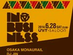 IN BUSINESS – 2014.06.28(sat) OPEN / START:23:00 at 代官山UNIT & SALOON
