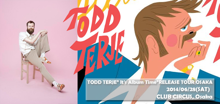 "TODD TERJE"" It's Album Time""RELEASE TOUR OSAKA 2014.06/28(SAT) at 大阪CIRCUS"