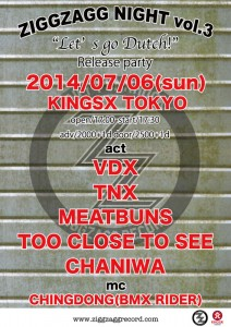 "-VDX/TNX SPLIT ALBUM ""Let's go Dutch!"" RELEASE PARTY 【ZIGGZAGG NIGHT VOL.3】2014.07.06(sun) at 池袋KINGSX TOKYO"
