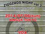 "VDX/TNX SPLIT ALBUM ""Let's go Dutch!"" RELEASE PARTY 【ZIGGZAGG NIGHT VOL.3】2014.07.06(sun) at 池袋KINGSX TOKYO"