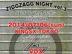 "VDX/TNX SPLIT ALBUM ""Let's go Dutch!"" RELEASE PARTY 【ZIGGZAGG NIGHT VOL.3】2014.07.06(sun) at 池袋KINGSX TOKYO"