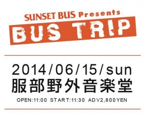 SUNSET BUS  presents 『BUS TRIP』 2014/06/15(sun) at 大阪・服部緑地野外音楽堂