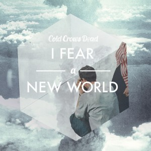 Cold Crows Dead - New Album (日本デビューアルバム) 『I Fear A New World』 Release