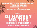 DJ HARVEY 25TH ANNIVERSARY TOUR OF JAPAN×Mr Ties 1st Japan Tour!! 2014.07.06(SUN) at CCO クリエイティブセンター大阪