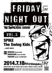The Swing Kids presents 『FRIDAY NIGHT OUT』supported by 新宿LOFT - 2014.07.18(fri) at 新宿LOFT