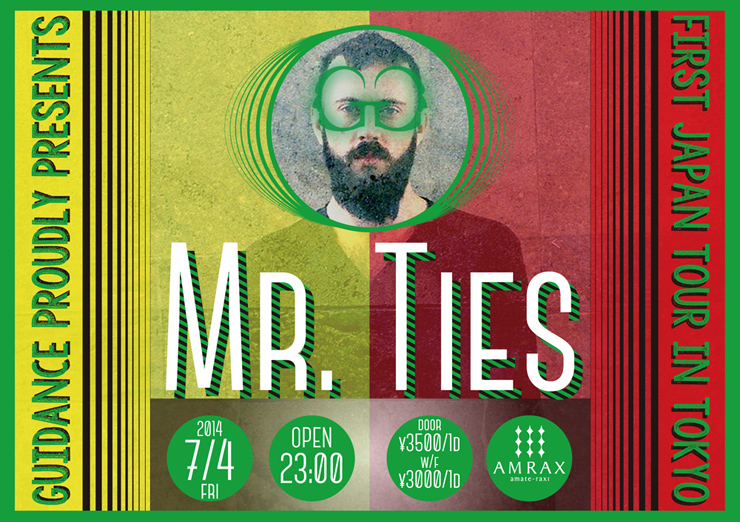 Guidance Proudly Presents Mr Ties 1st Japan Tour in Tokyo  2014.07/04(Fri) at 渋谷amate-raxi