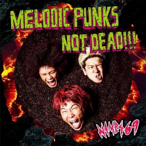 NAMBA69 - 1st maxi single 『MELODIC PUNKS NOT DEAD!!!』 【CD】