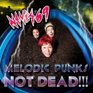 NAMBA69 - 1st maxi single 『MELODIC PUNKS NOT DEAD!!!』 【CD+DVD】
