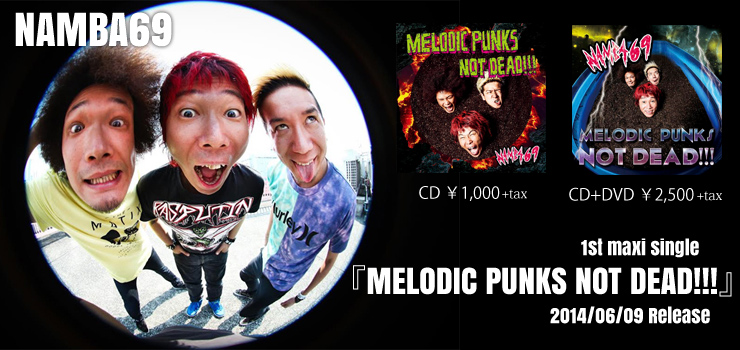 NAMBA69 - 1st maxi single 『MELODIC PUNKS NOT DEAD!!!』 Release