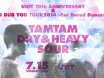 UNIT 10th ANNIVERSARY & TAMTAM I DUB YOU TOUR2014 -For Bored Dancers-