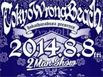 Tokyo Wrong Beach 2014.08.08(fri) at shibuya THE GAME